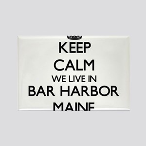 Keep calm we live in Bar Harbor Maine Magnets