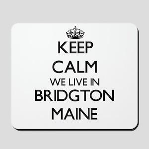Keep calm we live in Bridgton Maine Mousepad