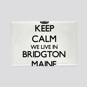 Keep calm we live in Bridgton Maine Magnets