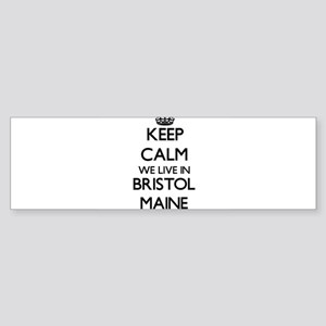 Keep calm we live in Bristol Maine Bumper Sticker