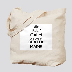 Keep calm we live in Dexter Maine Tote Bag