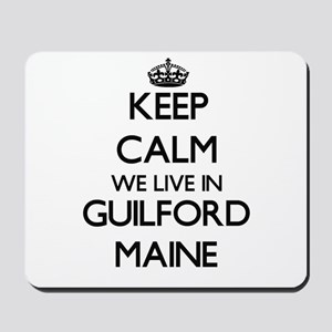 Keep calm we live in Guilford Maine Mousepad