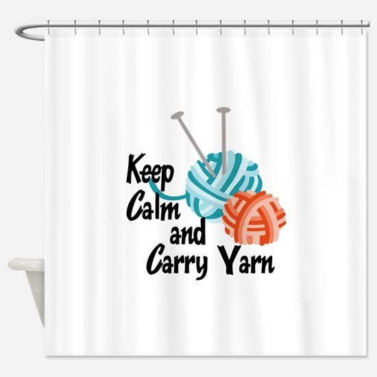 KEEP CALM AND CARRY YARN Shower Curtain