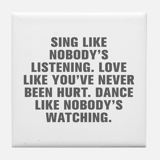 Sing like nobody s listening Love like you ve neve