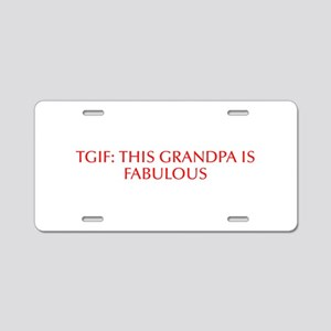 TGIF This Grandpa is Fabulous-Opt red Aluminum Lic