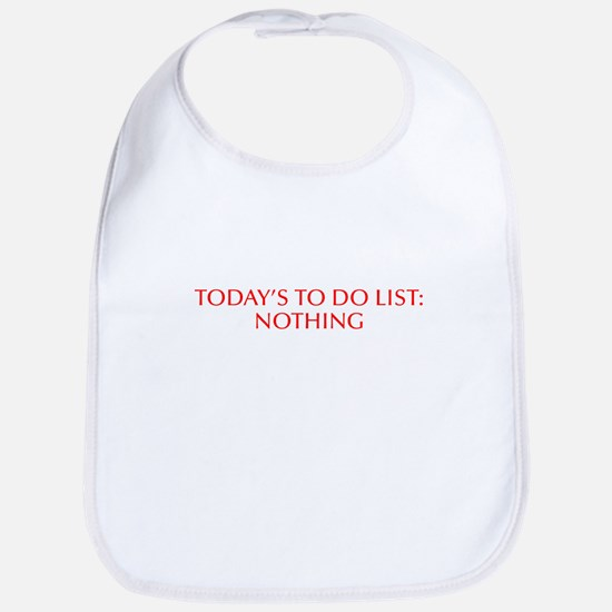 Today s to do list Nothing-Opt red Bib
