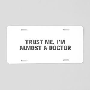 Trust me I m almost a doctor-Akz gray Aluminum Lic
