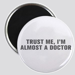 Trust me I m almost a doctor-Akz gray Magnets