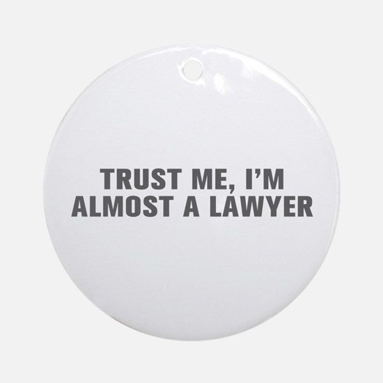 Trust me I m almost a lawyer-Akz gray Ornament (Ro