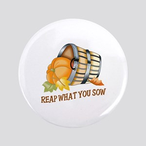 "REAP WHAT YOU SOW 3.5"" Button"
