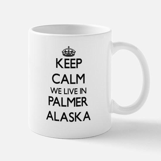 Keep calm we live in Palmer Alaska Mugs