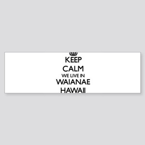 Keep calm we live in Waianae Hawaii Bumper Sticker
