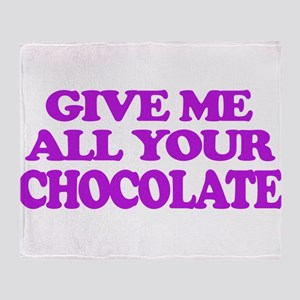 Give Me All Your Chocolate Throw Blanket