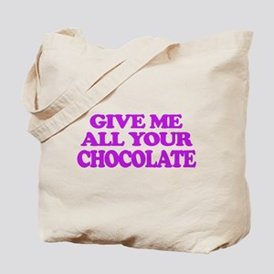 Give Me All Your Chocolate Tote Bag