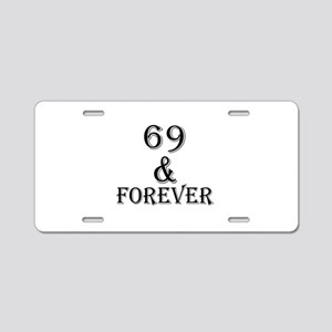 69 And Forever Birthday Des Aluminum License Plate
