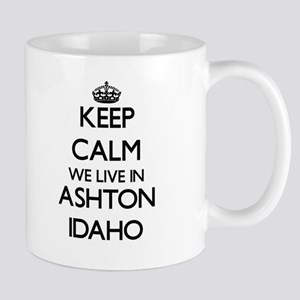 Keep calm we live in Ashton Idaho Mugs