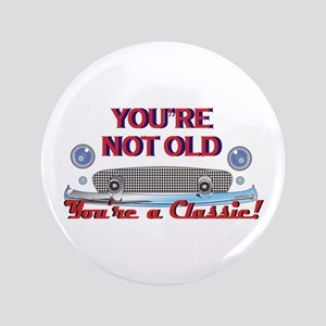 """YOURE NOT OLD 3.5"""" Button"""