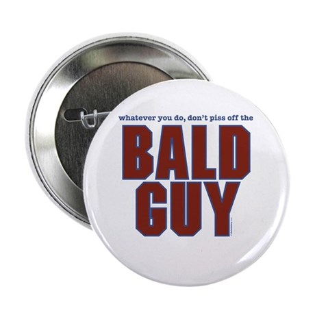 Don't Piss Off the Bald Guy Button