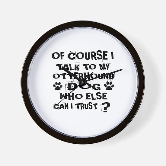 Of Course I Talk To My Otterhound Dog Wall Clock