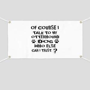 Of Course I Talk To My Otterhound Dog Banner