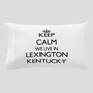 Keep calm we live in Lexington Kentuck Pillow Case