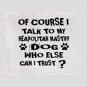Of Course I Talk To My Neapolitan Ma Throw Blanket