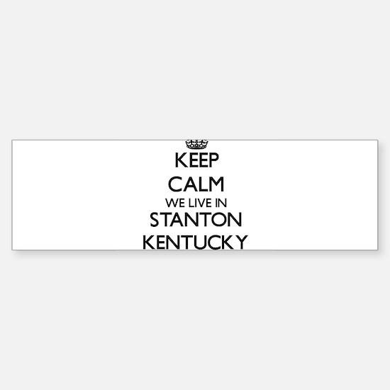 Keep calm we live in Stanton Kentuc Bumper Bumper Bumper Sticker