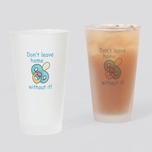 DONT LEAVE HOME WITHOUT IT Drinking Glass