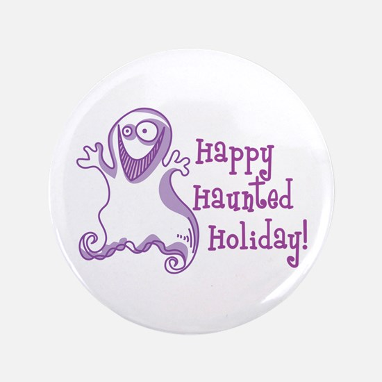 """HAPPY HAUNTED HOLIDAY 3.5"""" Button"""