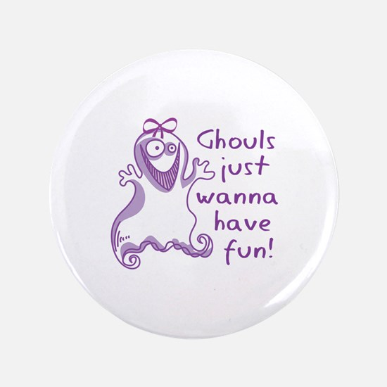 """GHOULS JUST WANNA HAVE FUN 3.5"""" Button"""