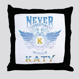 Never underestimate the power of Katy Throw Pillow