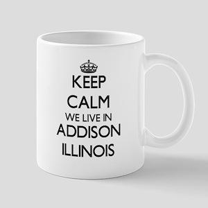 Keep calm we live in Addison Illinois Mugs