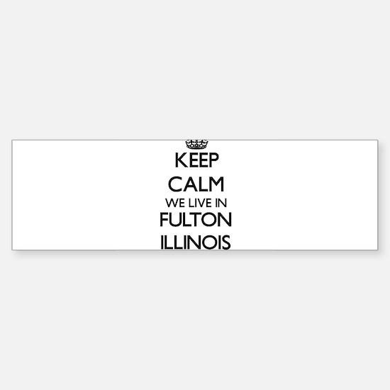 Keep calm we live in Fulton Illinoi Bumper Bumper Bumper Sticker