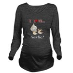 I Love Garlic Long Sleeve Maternity T-Shirt