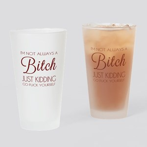 I'm not always a bitch Drinking Glass