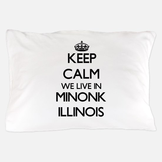 Keep calm we live in Minonk Illinois Pillow Case