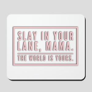 Slay In Your Lane, Mama. Mousepad