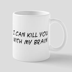 I can kill you with my brain Mug