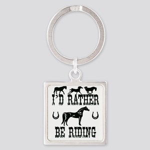 I'd Rather Be Riding Horses Square Keychain