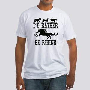 I'd Rather Be Riding Horses Fitted T-Shirt