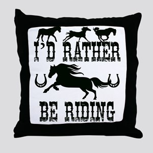 I'd Rather Be Riding Horses Throw Pillow