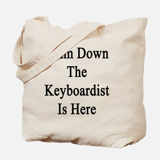 Calm Down The Keyboardist Is Here  Tote Bag