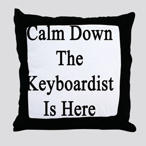 Calm Down The Keyboardist Is Here  Throw Pillow