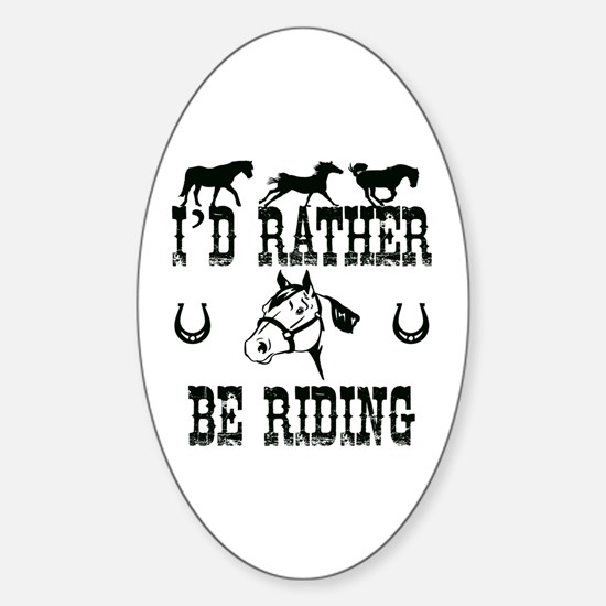 Horses - I'd Rather Be Riding Sticker (Oval)