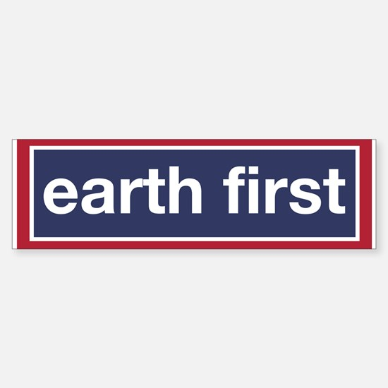 Earth First (bumper) Bumper Bumper Bumper Sticker
