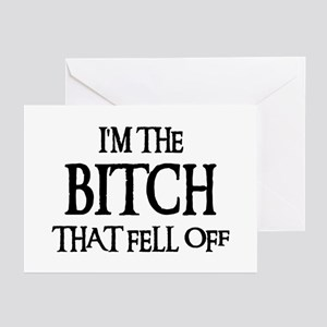 I'M THE BITCH THAT FELL OFF! Greeting Cards (Packa