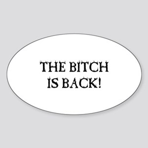 THE BITCH IS BACK! Oval Sticker
