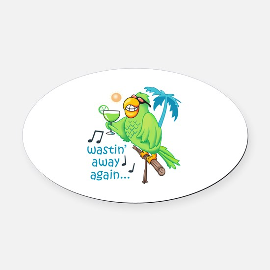WASTIN AWAY AGAIN Oval Car Magnet