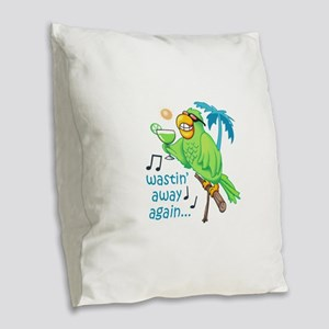 WASTIN AWAY AGAIN Burlap Throw Pillow