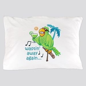 WASTIN AWAY AGAIN Pillow Case
